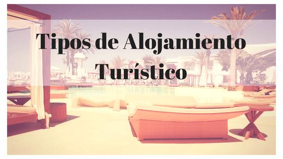 Los tipos de alojamiento turístico que exiten y sus características