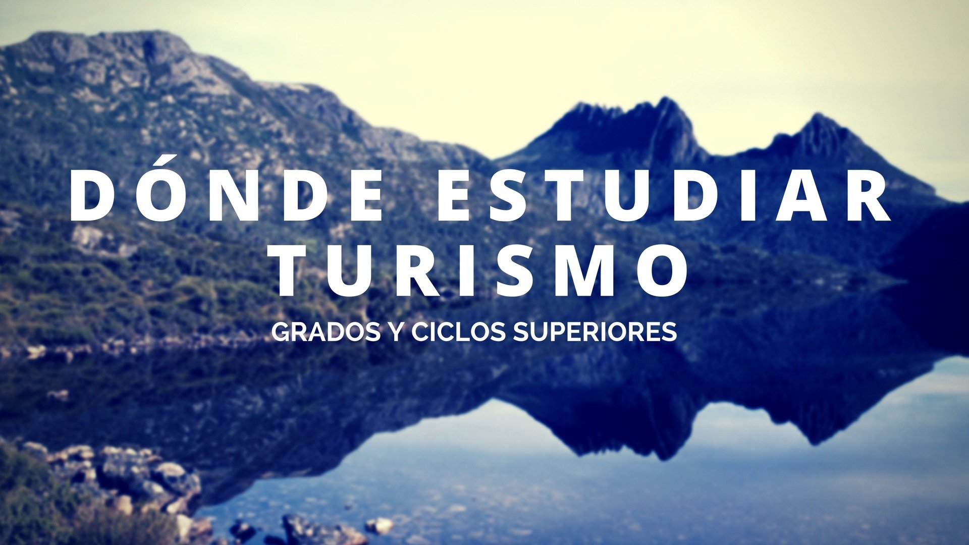 Dónde estudiar turismo (grado y ciclos superiores)